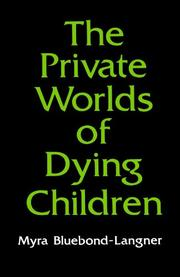 THE PRIVATE WORLDS OF DYING CHILDREN by Myra Bluebond-Langner