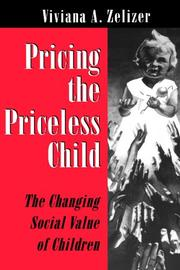 PRICING THE PRICELESS CHILD: The Changing Social Value of Children by Viviana A. Zelizer