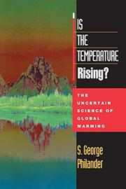 IS THE TEMPERATURE RISING? The Uncertain Science of Global Warming by S. George Philander
