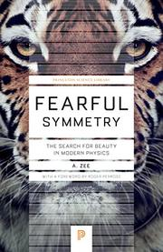 FEARFUL SYMMETRY: The Search for Beauty in Modern Physics by A. Zee