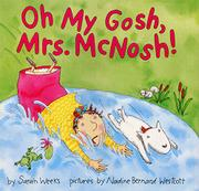 OH MY GOSH, MRS. MCNOSH! by Sarah Weeks