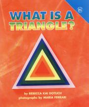 WHAT IS A TRIANGLE? by Rebecca Kai Dotlich