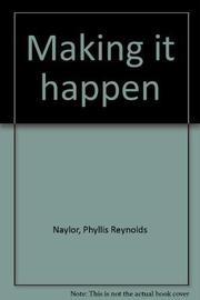 MAKING IT HAPPEN by Phyllis Reynolds Naylor