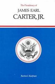 THE PRESIDENCY OF JAMES EARL CARTER, JR. by Burton I. Kaufman