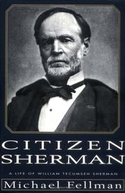 CITIZEN SHERMAN: A Life of William Tecumseh Sherman by Michael Fellman