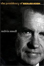 THE PRESIDENCY OF RICHARD NIXON by Melvin Small