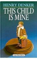 THIS CHILD IS MINE by Henry Denker