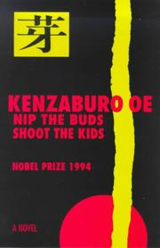 NIP THE BUDS, SHOOT THE KIDS by Kenzaburo Oe
