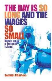THE DAY IS SO LONG AND THE WAGES SO SMALL by Samuel Charters