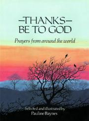 THANKS BE TO GOD: Prayers from Around the World by Pauline--Ed. & Illus. Baynes
