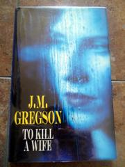 TO KILL A WIFE by J.M. Gregson