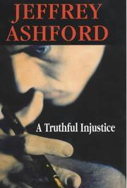 A TRUTHFUL INJUSTICE by Jeffrey Ashford