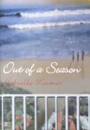 OUT OF A SEASON by Gabriella Kramer Mautner