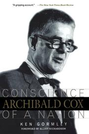 ARCHIBALD COX: Conscience of a Nation by Ken Gormley