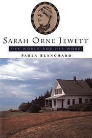 SARAH ORNE JEWETT: Her World and Her Work by Paula Blanchard