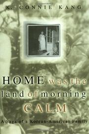 HOME WAS THE LAND OF MORNING CALM: A Saga of a Korean-American Family by K. Connie Kang
