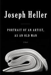 PORTRAIT OF AN ARTIST, AS AN OLD MAN by Joseph Heller
