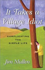 IT TAKES A VILLAGE IDIOT by Jim Mullen