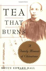 TEA THAT BURNS: A Family Memoir of Chinatown by Bruce Edward Hall