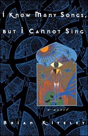 """""""I KNOW MANY SONGS, BUT I CANNOT SING"""" by Brian Kiteley"""