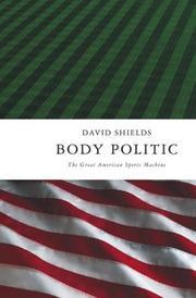 BODY POLITIC by David Shields
