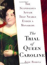 THE TRIAL OF QUEEN CAROLINE by Jane Robins