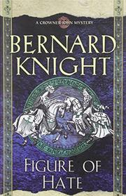 FIGURE OF HATE by Bernard Knight