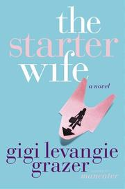 THE STARTER WIFE by Gigi Levangie Grazer