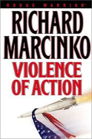 ROGUE WARRIOR: VIOLENCE OF ACTION by Richard Marcinko