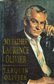 MY FATHER LAURENCE OLIVIER by Tarquin Olivier