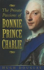 THE PRIVATE PASSIONS OF BONNIE PRINCE CHARLIE by Hugh Douglas