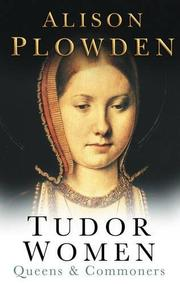 TUDOR WOMEN: Queens and Commoners by Alison Plowden