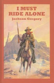 I MUST RIDE ALONE by Jackson Gregory
