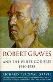 ROBERT GRAVES AND THE WHITE GODDESS 1940-1985 by Richard Perceval Graves