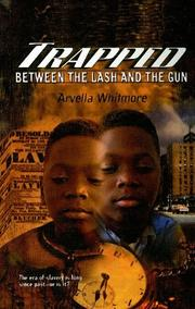 TRAPPED BETWEEN THE LASH AND THE GUN: A Boy's Journey by Arvella Whitmore
