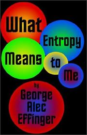 WHAT ENTROPY MEANS TO ME by Geo Alec Effinger