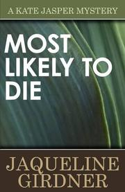 MOST LIKELY TO DIE by Jaqueline Girdner
