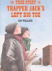 THE TRUE STORY OF TRAPPER JACK'S LEFT BIG TOE by Ian Wallace