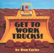GET TO WORK TRUCKS! by Don Carter