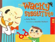 THE WACKY SUBSTITUTE by Sally Derby