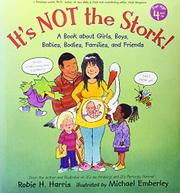 IT'S NOT THE STORK! by Robie H. Harris