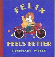 FELIX FEELS BETTER by Rosemary Wells