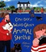 ONE DAY AT WOOD GREEN ANIMAL SHELTER by Patricia Casey