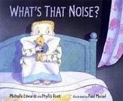 WHAT'S THAT NOISE? by Michelle Edwards