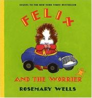 FELIX AND THE WORRIER by Rosemary Wells