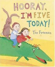 HOORAY, I'M FIVE TODAY! by Tor Freeman