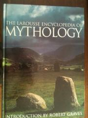 THE LAROUSSE ENCYCLOPEDIA OF MYTHOLOGY by Robert Graves