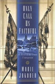ONLY CALL US FAITHFUL by Marie Jakober