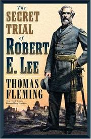 THE SECRET TRIAL OF ROBERT E. LEE by Thomas Fleming