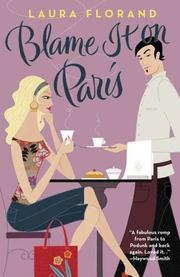 BLAME IT ON PARIS by Laura Florand